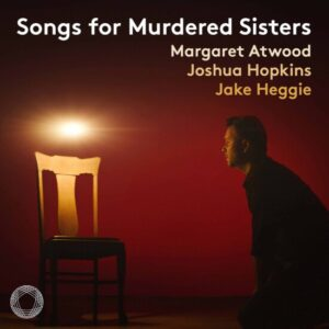 Songs for Murdered Sisters - Heggie/Atwood